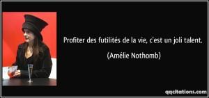 quote-profiter-des-futilites-de-la-vie-c-est-un-joli-talent-amelie-nothomb-108128